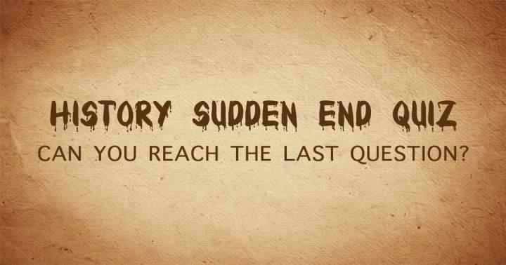 Sudden End History Quiz